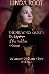 The Midwife's Secret: The Mystery of the Hidden Princess: formerly published as The Midwife's Secret: The Legend of La Belle Ecossaise (The Legacy of the Queen of Scots) Paperback