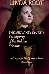 The Midwife's Secret: The Mystery of the Hidden Princess: formerly published as The Midwife's Secret: The Legend of La Belle Ecossaise (The Legacy of the Queen of Scots)