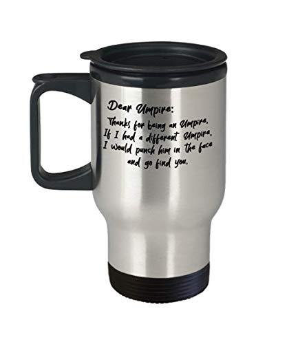 Unique Travel Mug Umpire Gifts Ideas for Birthday or Christmas. Dear Umpire: Thanks for being my Umpire. If I had a different Umpire, I would punch hi
