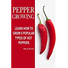 Pepper Growing: Learn How To Grow 5 Popular Types Of Hot Peppers: (How To Grow Chili Peppers, Homegrown Chili Peppers, Organic Gardening, Vegetables,Herbs,Beginners Gardening, Vegetable Gardening)
