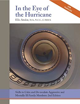 In the Eye of the Hurricane: Skills to Calm and De-escalate Aggressive & Mentally Ill Family Members by [Amdur, Ellis]