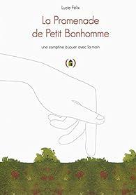 La Promenade de Petit Bonhomme: Une comptine à jouer avec la main par Lucie Félix