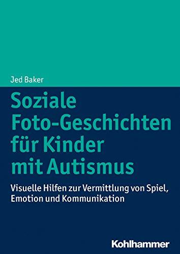 Download Soziale Foto-Geschichten für Kinder mit Autismus: Visuelle Hilfen zur Vermittlung von Spiel, Emotion und Kommunikation (German Edition) Pdf