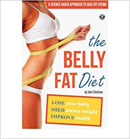 Book { [ THE BELLY FAT DIET: LOSE YOUR BELLY, SHED EXCESS WEIGHT, IMPROVE HEALTH ] } Chatham, John ( AUTHOR ) Aug-01-2012