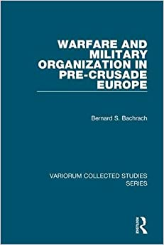 Warfare and Military Organization in Pre-Crusade Europe (Variorum Collected Studies)