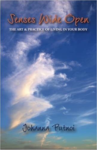 Book Senses Wide Open: The Art & Practice of Living in Your Body by Johanna Putnoi (2012-03-07)