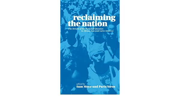 Reclaiming the Nation: The Return of the National Question in Africa, Asia and Latin America