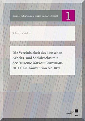 Die Vereinbarkeit des deutschen Arbeits- und Sozialrechts mit der Domestic Workers Convention, 2011 (ILO-Konvention Nr. 189) (Kasseler Schriften zum Sozial- und Arbeitsrecht, Band 1)