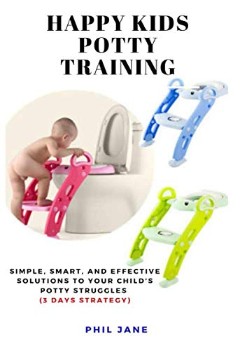 Happy Kids Potty Training: Simple, Smart, and Effective Solutions to Your Child's Potty Struggles [3 Days Strategy]