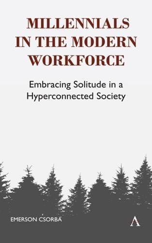 Millennials in the Modern Workforce: Embracing Solitude in a Hyperconnected Society