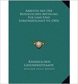 Arbeiten Aus Der Biologischen Abteilung Fur Land Und Forstwirtschaft V4 (1905) (Hardback)(German) - Common