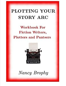 Plotting Your Story Arc, Workbook for Fiction Writers, Plotters and Pantsers