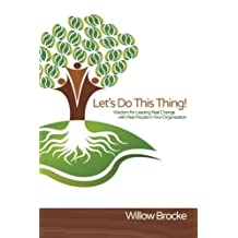 Let's Do This Thing!: Wisdom for Leading Real Change with Real People in Your Organization by Willow Brocke (2015-11-10)