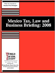 Mexico Tax, Law and Business Briefing: 2008: 9781893323995 ...