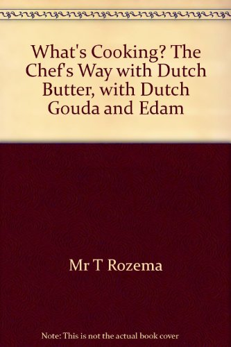 Whats Cooking? The Chefs Way with Dutch Butter, with Dutch Gouda and Edam