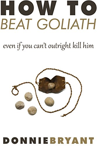 How to Beat Goliath...even if you can't outright kill him