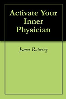 Activate Your Inner Physician by [Rolwing, James]