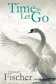 Time to Let Go by [Fischer, Christoph]