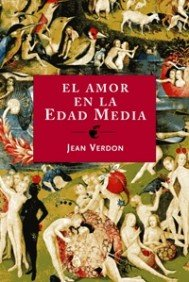 El amor en la edad media / The Love in Medieval Times: La carne, el sexo y el sentimiento / The Flesh, the Sex and emotion