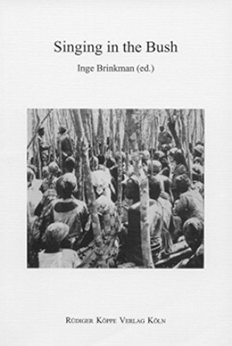 Singing In The Bush  MPLA Songs During The War For Independence In South East Angola  1966 1975   History Cultural Traditions And Innovations In Southern Africa