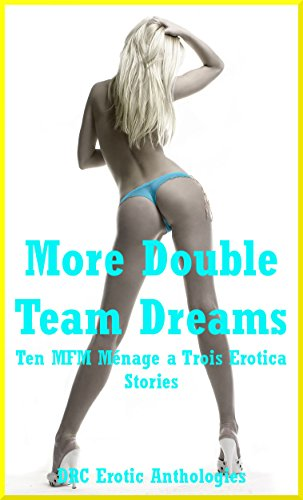 More Double Team Dreams Ten Mfm Menage A Trois Erotica Stories By Lee
