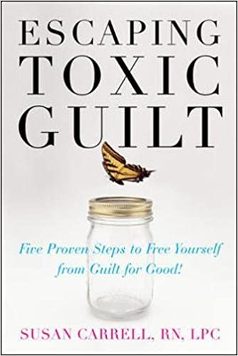 Escaping Toxic Guilt Five Proven Steps To Free Yourself From Guilt