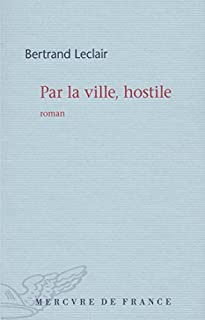 Par la ville, hostile, Leclair, Bertrand