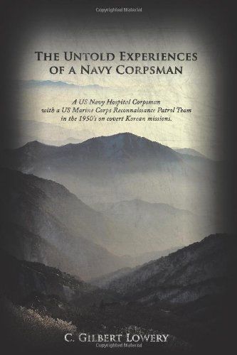 The Untold Experiences of a Navy Corpsman: A US Navy Hospital Corpsman with a US Marine Corps Reconnaissance Patrol Team in the 1950's on Covert ()