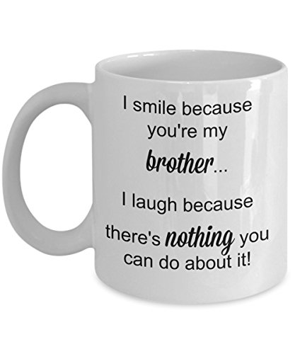 I smile because you're my brother - Funny Loving Sentimental Brother Quote Gift Coffee Tea Mug Cup - Sibling Present Christmas Birthday - 11 or 15oz Cup