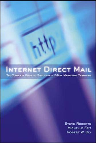 Internet Direct Mail : The Complete Guide to Successful E-Mail Marketing Campaigns