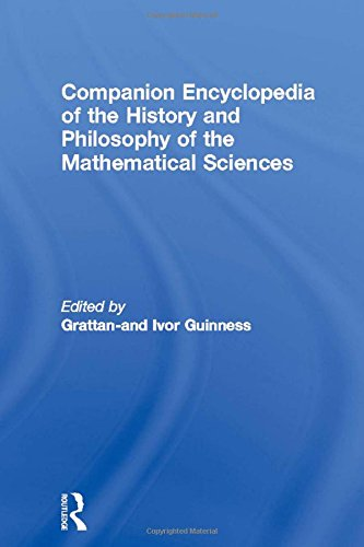 Companion Encyclopedia Of The History And Philosophy Of The Mathematical Sciences (Routledge Reference) (Vol 1 & 2)