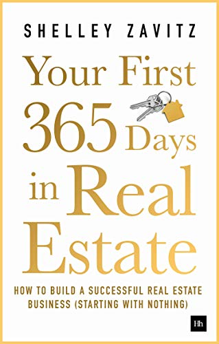 Your First 365 Days in Real Estate: How to build a successful real estate business (starting with nothing) (A Starting Florida Business In)