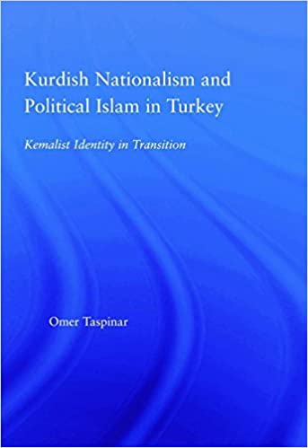 Kurdish Nationalism and Political Islam in Turkey: Kemalist Identity