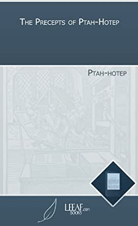 the precepts of ptah hotep The instruction of ptah-hotep (english): a collection of ancient egyptian wisdom sayings.
