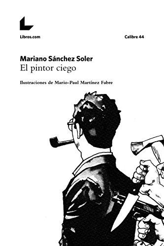El pintor ciego: Ilustraciones de Mario-Paul Martínez Fabre (Colección Calibre 44) (Spanish Edition)