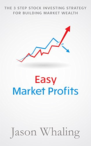 Easy Market Profits: The 3 Step Stock Investing Strategy for Building Wealth