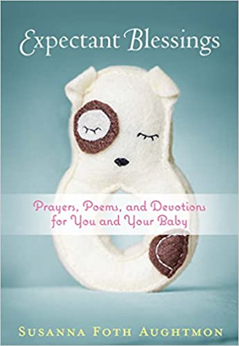 Expectant Blessings Prayers Poems And Devotions For You And Your