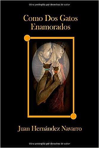 como dos gatos enamorados (Spanish Edition): juan hernandez navarro: 9781720066828: Amazon.com: Books