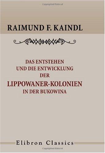 Das Entstehen und die Entwicklung der Lippowaner-Kolonien in der Bukowina (German Edition) pdf epub