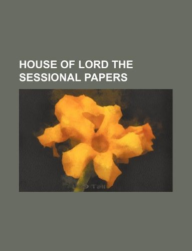 Read Online HOUSE OF LORD THE SESSIONAL PAPERS pdf epub