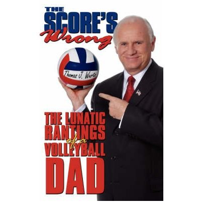 Download By Thomas Wurtz - The Score's Wrong: The Lunatic Rantings of a Volleyball Dad (2007-11-21) [Paperback] pdf epub
