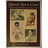 Quest for a Cure : The Public Hospital in Williamsburg, Virginia, 1773-1885, Zwelling, Shomer S., 0879351101