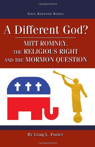 A Different God?: Mitt Romney, the Religious Right, and the Mormon Question