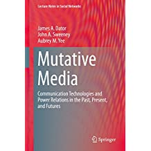 Mutative Media: Communication Technologies and Power Relations in the Past, Present, and Futures (Lecture Notes in Social Networks)