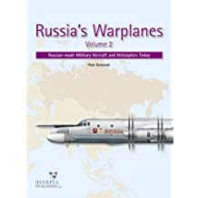 Russia's Warplanes, Volume 2: Russian-Made Military Aircraft and Helicopters Today