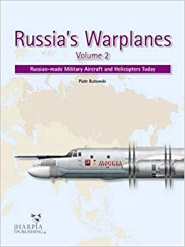 Russia's Warplanes Volume 2: Russian-made Military Aircraft and Helicopters Today: Volume 2