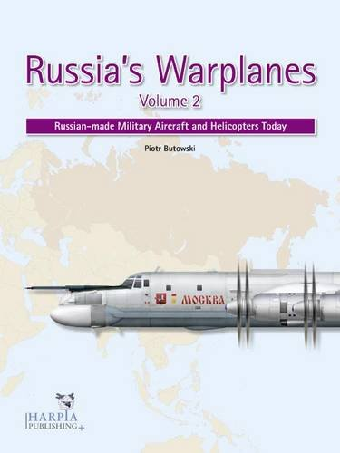 Russia's Warplanes. Volume 2: Russian-made Military Aircraft and Helicopters Today (Us Warplanes)