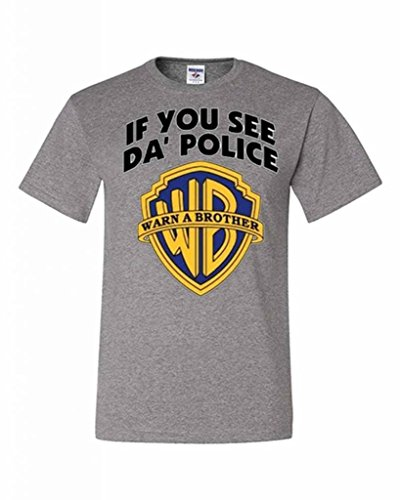 If You See Da Police Warn A Brother T-shirt Funny WB Warner Brothers Parody Humor Cops Tee Shirt 2XL Gray