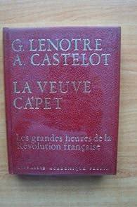 La Veuve Capet Ou Les Grandes Heures De La Révolution Française par André Castelot