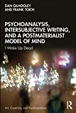 "D. Gilhooley and F. Toich, ""Psychoanalysis, Intersubjective Writing, and a Postmaterialist Model of Mind"" (Routledge, 2019)"